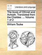 The Loves of Othniel and Achsah. Translated from the Chaldee. ... Volume 1 of 2