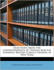 Selections from the Correspondence of Thomas Barclay, Formerly British Consul-General at New York