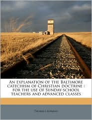 An Explanation of the Baltimore Catechism of Christian Doctrine: For the Use of Sunday-School Teachers and Advanced Classes