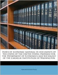 Index of Economic Material in Documents of the States of the United States; Prepared for the Department of Economics and Sociology of the Carnegie Ins