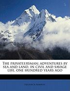 The Privateersman; Adventures by Sea and Land, in Civil and Savage Life, One Hundred Years Ago - Marryat, Frederick
