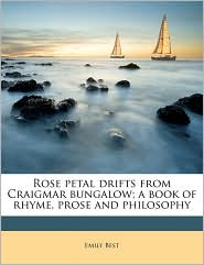 Rose Petal Drifts from Craigmar Bungalow; A Book of Rhyme, Prose and Philosophy