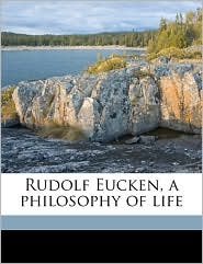 Rudolf Eucken, a Philosophy of Life