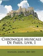 Chronique Musicale de Paris. Livr. 1 - 1801-1851, Mainzer Joseph