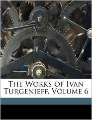The Works of Ivan Turgenieff, Volume 6