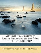 Message Transmitting Papers Relating to the War in South America