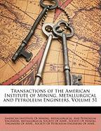 Transactions of the American Institute of Mining, Metallurgical and Petroleum Engineers, Volume 51