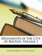 Documents of the City of Boston, Volume 1