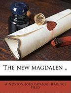 The New Magdalen .. - Field, A. Newton