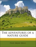 The adventures of a nature guide - Mills, Enos Abijah
