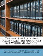 The Works of Alexandre Dumas / [With Introductions by J. Walker McSpadden] - Dumas, Alexandre; McSpadden, J. Walker 1874-1960