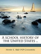 A School History of the United States .. - Chambers, Henry Edward