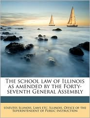 The School Law of Illinois as Amended by the Forty-Seventh General Assembly