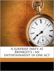 A Surprise Party at Brinkley's: An Entertainment in One Act