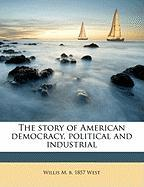 The Story of American Democracy, Political and Industrial - West, Willis Mason