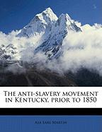 The Anti-Slavery Movement in Kentucky, Prior to 1850 - Martin, Asa Earl