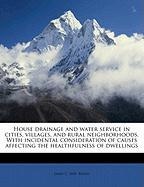 House Drainage and Water Service in Cities, Villages, and Rural Neighborhoods. with Incidental Consideration of Causes Affecting the Healthfulness of - Bayles, James C. 1845