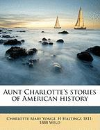 Aunt Charlotte's Stories of American History - Yonge, Charlotte Mary; Weld, H. Hastings