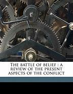 The Battle of Belief: A Review of the Present Aspects of the Conflict - Loraine, Nevison