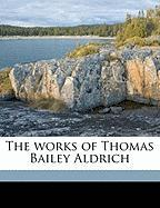 The Works of Thomas Bailey Aldrich - Aldrich, Thomas Bailey