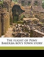 The Flight of Pony Baker;ba Boy's Town Story - Howells, William Dean