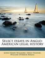 Select Essays in Anglo-American Legal History - Wigmore, John Henry; Freund, Ernst; Mikell, William Ephraim