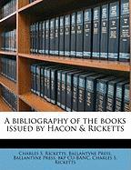 A Bibliography of the Books Issued by Hacon & Ricketts - Ricketts, Charles S.; Press, Ballantyne; Cu-Banc, Ballantyne Press Bkp
