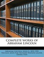 Complete Works of Abraham Lincoln - Lincoln, Abraham; Nicolay, John George; Hay, John
