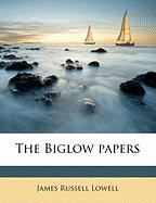 The Biglow Papers - Lowell, James Russell