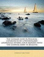 The German Fury in Belgium; Experiences of a Netherland Journalist During Four Months with the German Army in Belgium