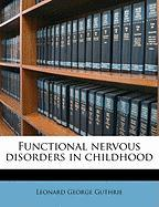 Functional Nervous Disorders in Childhood - Guthrie, Leonard George