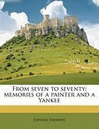 From Seven to Seventy; Memories of a Painter and a Yankee - Simmons, Edward
