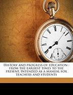 History and Progress of Education: From the Earliest Times to the Present. Intended as a Manual for Teachers and Students - Brockett, Linus Pierpont; Barnard, Henry; Brockett, L. P. 1820