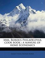 Mrs. Rorer's Philadelphia Cook Book: A Manual of Home Economics