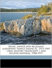 Music, Prayer and Religious Leadership, Temple Emanu-El, 1913-1969: Oral History Transcript / And Related Material, 1968-1971