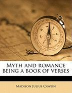 Myth and Romance Being a Book of Verses - Cawein, Madison Julius