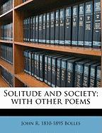 Solitude and Society; With Other Poems - Bolles, John Rogers