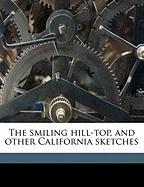 The Smiling Hill-Top, and Other California Sketches - Sloane, Julia M.; Winslow, Carleton M.