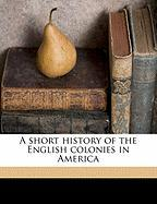 A Short History of the English Colonies in America - Lodge, Henry Cabot