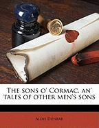 The Sons O' Cormac, An' Tales of Other Men's Sons - Dunbar, Aldis