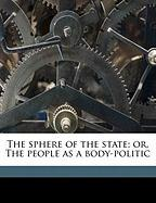 The Sphere of the State; Or, the People as a Body-Politic - Hoffman, Frank Sargent