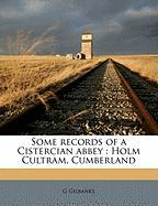 Some Records of a Cistercian Abbey: Holm Cultram, Cumberland - Gilbanks, G.