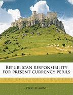 Republican Responsibility for Present Currency Perils - Belmont, Perry