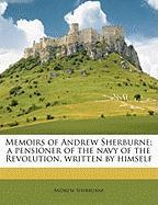Memoirs of Andrew Sherburne; A Pensioner of the Navy of the Revolution, Written by Himself - Sherburne, Andrew