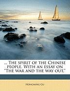 "The Spirit of the Chinese People. with an Essay on ""The War and the Way Out,"""