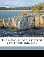 The Memoirs of Sir George Courthop, 1616-1685