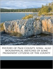 History of Page County, Iowa: Also Biographical Sketches of Some Prominent Citizens of the County