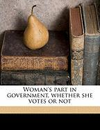 Woman's Part in Government, Whether She Votes or Not - Allen, William H.