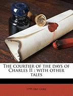 The Courtier of the Days of Charles II: With Other Tales - Gore; Gore