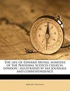 The Life of Edward Irving, Minister of the National Scotch Church, London: Illustrated by His Journals and Correspondence